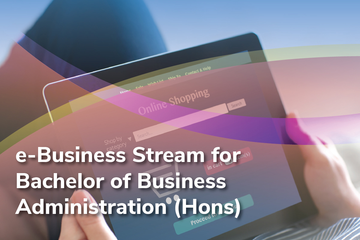 E-BUSINESS STREAM FOR BACHELOR OF BUSINESS ADMINISTRATION (HONOURS)