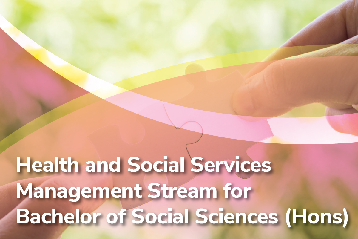 HEALTH AND SOCIAL SERVICES MANAGEMENT STREAM FOR BACHELOR OF SOCIAL SCIENCES (HONOURS)
