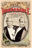 Inseparable: The Original Siamese Twins and Their Rendezvous with American History by Prof HUANG Yunte