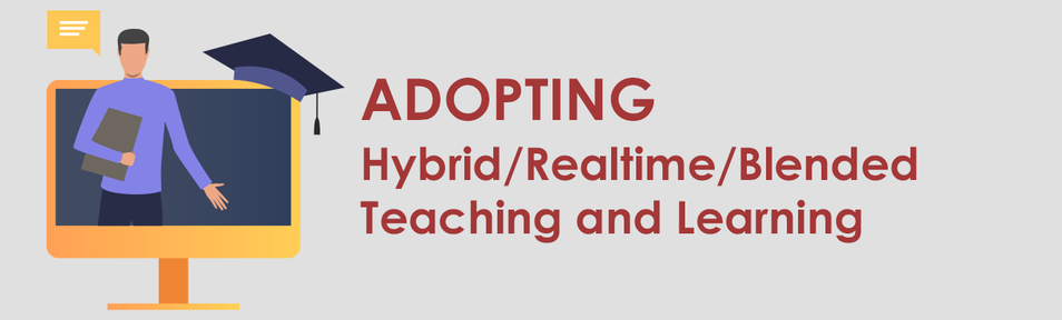 Adopting Hybrid/Realtime/Blended Teaching and Learning